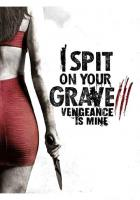 I Spit on Your Grave: Vengeance is Mine full movie