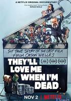 They'll Love Me When I'm Dead full movie