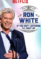 Ron White: If You Quit Listening, I'll Shut Up full movie