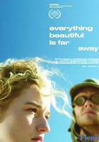 Everything Beautiful Is Far Away full movie