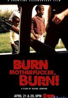 Burn Motherfucker, Burn! full movie
