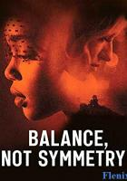 Balance, Not Symmetry full movie