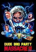 Dude Bro Party Massacre III full movie
