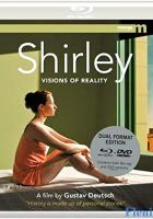 Shirley: Visions of Reality full movie