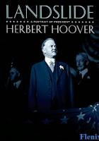 Landslide: A Portrait of President Herbert Hoover full movie