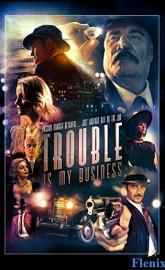 Trouble Is My Business full movie