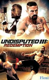 Undisputed 3: Redemption full movie